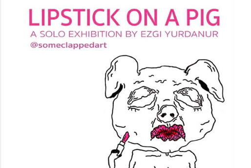 "The top half of the flyer to promote Ezgi Yurdanur's ('20) art exhibition ""Lipstick on a Pig."" The event will take place Nov. 16 from 4-8pm at Mezzanine, The Koppel Project Central 49-50 Poland Street, London, W1F 7ND."